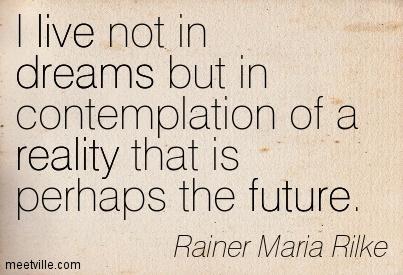 Rainer Maria Rilke - I live not in dreams