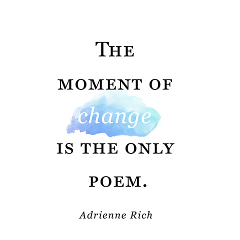 Adrienne Rich - the moment of change is the only poem