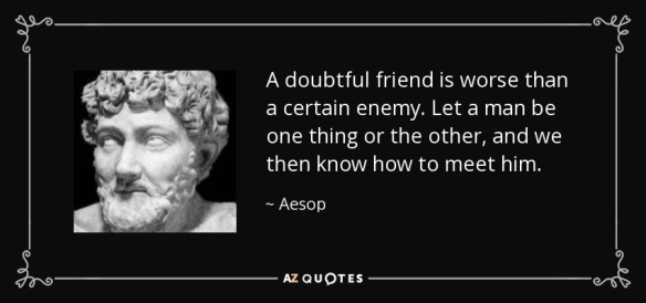 aesop-a-doubtful-friend-is-worse-than-a-certain-enemy-let-a-man-be-one-thing-or-the-other-and-we-then-know-how-to-meet-him