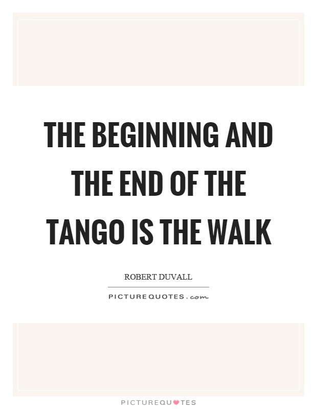 robert-duvall-the-beginning-and-the-end-of-the-tango-is-the-walk