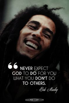 bob-marley-never-expect-god-to-do-for-you-what-you-dont-do-to-others