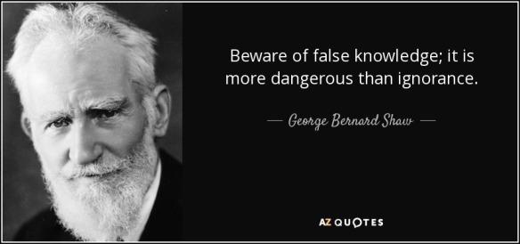 george-bernard-shaw-beware-of-false-knowledge-it-is-more-dangerous-than-ignorance