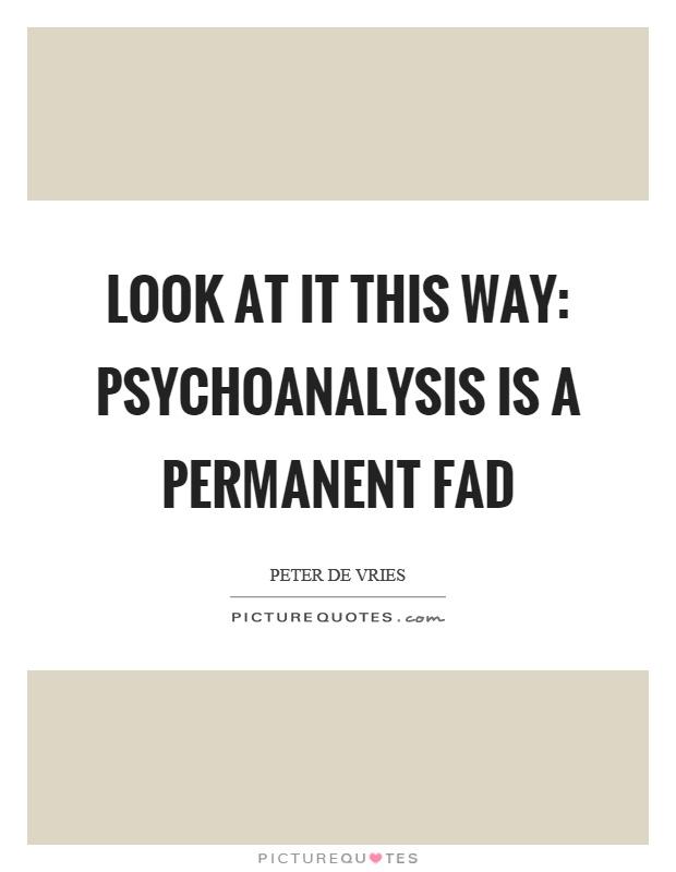 peter-de-vries-look-at-it-this-way-psychoanalysis-is-a-permanent-fad
