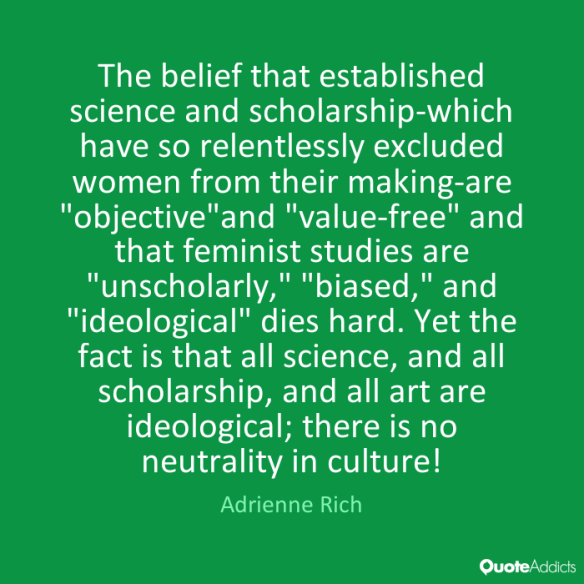 adrienne-rich-the-belief-that-established-science-and-schoraship-which-have-so-relentlessly-excluded-women-from-their-making