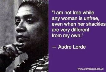 audre-lorde-i-am-not-free-while-any-woman-is-unfree-even-if-different-shuckles