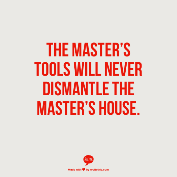 audre-lorde-the-master-s-tools-will-never-dismantle-the-master-s-house
