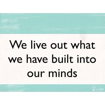 Anon - We live out what We have built into our minds