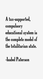Isabel Paterson - tax supported compulsory educational system complete model of totalitarian state .white column