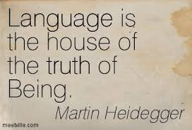 Martin Heidegger - Language is The House of The Truth of BEing