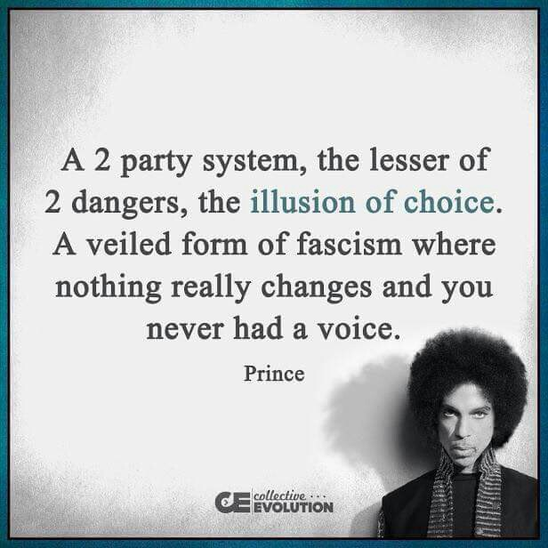 Prince - a 2 party system, the lesser of 2 dangers, the illusion of choice. A veiled form of fascism where nothing really changes and You never had a choice.