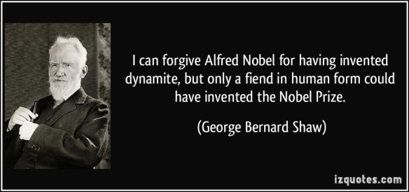 George Bernard Shaw - can forgive nobel for dynamite but only a fiend could invent the prizes