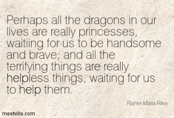 Rainer Maria Rilke - Perhaps all the dragons in our lives are really princesses ...