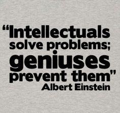 Albert Einstein - problems - intelectuals solve . Geniouses prevent