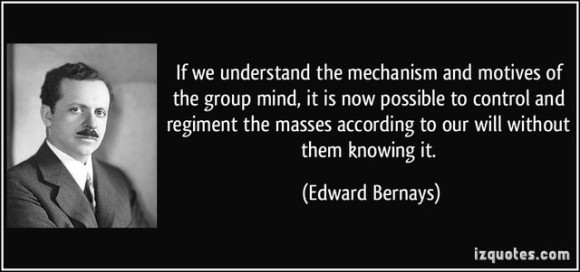 Edward Bernays - If we understand the mechanism and motives of the group mind, it is now possible to control and regiment the masses according to our will without them knowing it.