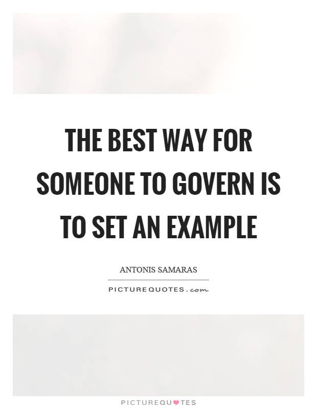 Antonis Samaras - THE BEST WAY FOR SOMEONE TO GOVERN IS TO SET AN EXAMPLE
