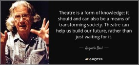 Augusto Boal - Theatre is a form of knowledge, it should and can also be a means of transforming society. Theatre can help us build OUR future, rather than just waiting for it. art