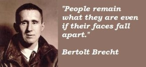 Bertolt Brecht - People remain what they are, even if their faces fall apart.