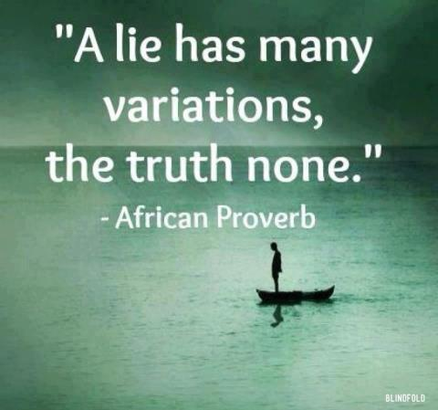 African proverb - a lie has many variations, the truth none.