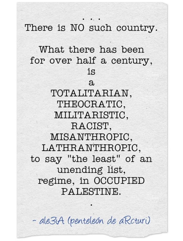 ale3iA - There is no such country. ... to say the least in an unending list, regime in OCCUPIED PALESTINE .piece of paper