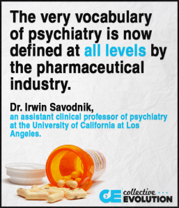 Dr. Irwin Savodnik - The very vocabulary of psychiatry is now defined at all levels by the pharmaceutical industry.