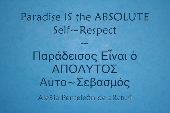 Paradise IS the ABSOLUTE Se;f-Respect - Παράδεισος Εἶναι ὁ ΑΠΟΛΥΤΟΣ Αὐτο-Σεβασμός . blue μπλε