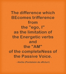The difference which BEcomes trifference from the ,,ego, I,, of the limitation of the Energetic verbs and the ,,AM,, of the completeness of the Passive Voice. orange