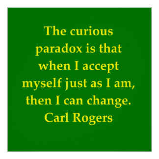 Carl Rogers - The curious paradox is that, when I accept mySelf just as I am, then I can change. healing colours green background yellow lettering