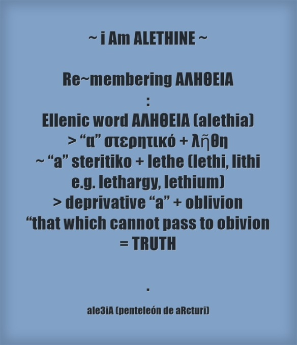 i Am ALETHINE - Re-membering ΑΛΗΘΕΙΑ - deprivtive ,,a,, + ΛΗΘΗ - that which cannot pass to oblivion = TRUTH . blue