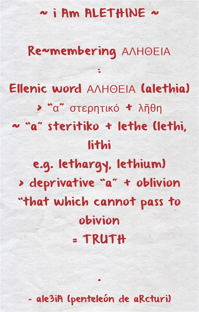 i Am ALETHINE - Re-membering ΑΛΗΘΕΙΑ - deprivtive ,,a,, + ΛΗΘΗ - that which cannot pass to oblivion = TRUTH . red lettering