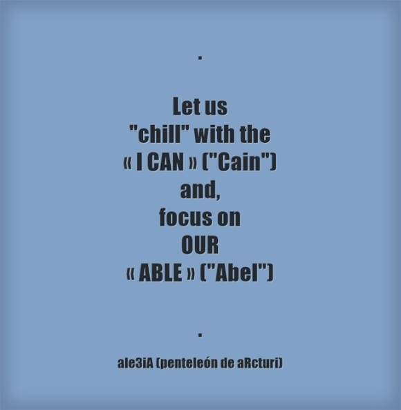 Let us chill with the ,,I CAN,, -Cain- and focus on OUR ,,ABLE,, -Abel- . blue