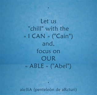 Let us chill with the ,,I CAN,, -Cain- and focus on OUR ,,ABLE,, -Abel- . γαλάζιο