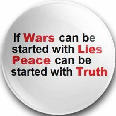 - if wars can be started with lies PEACE Can Be Started With TRUTH
