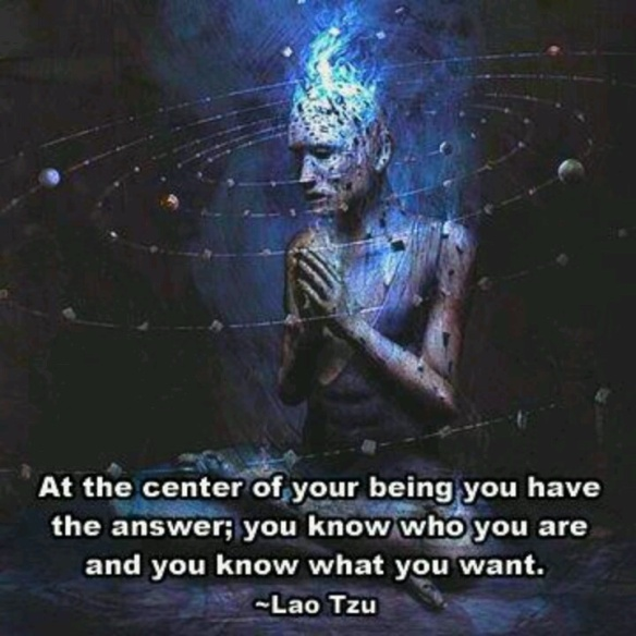 Lao Tzu - At the centre of Your BEing You have The Answer ... You Know Who You Are and You Know What You Want. USAian ,,center,,