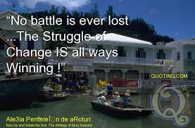 No battle is ever lost ... The Struggle of Change IS always winning.EM . quotinq.