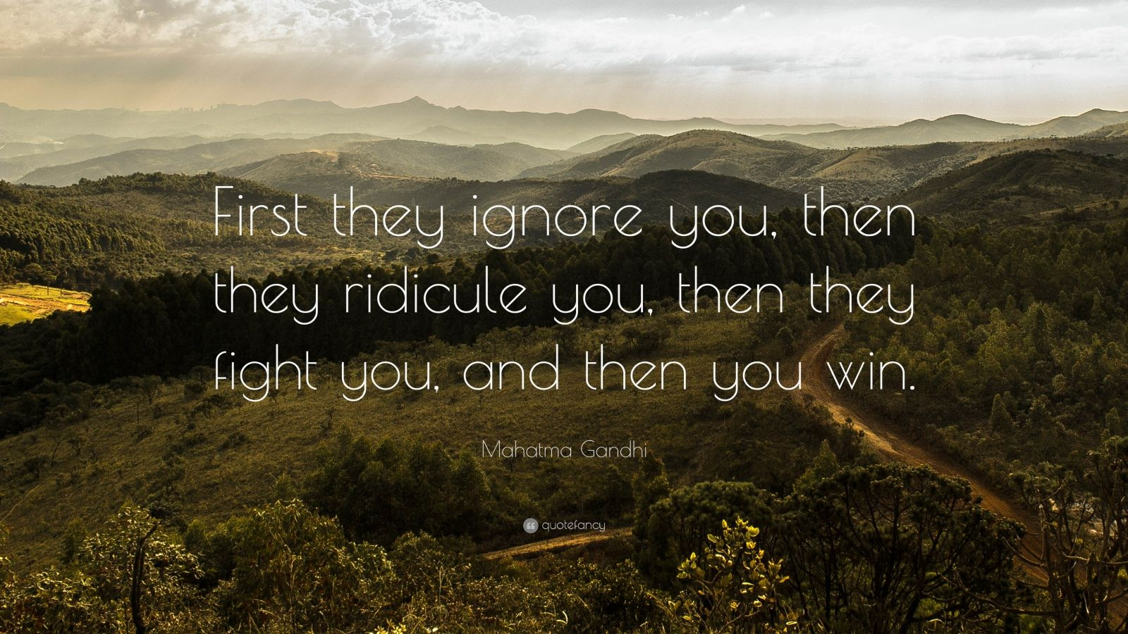 Mahatma Gandhi - first they ignore you, then they ridicule you, then they fight you, and then You Win. .quotefancy σαν Ἀργολίδα