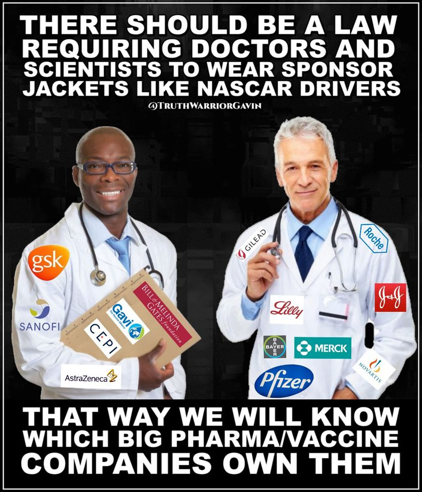 There should be a law requiring doctors + scientists wear sponcor jackets as NASCAR drivers =know which big pharma-vaccine companies own them