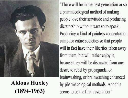 Aldous Huxley - pharmacological methods of concentration camps+by propaganda distracted