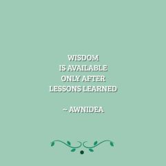 awnidea - Wisdom is available only after lessons learned