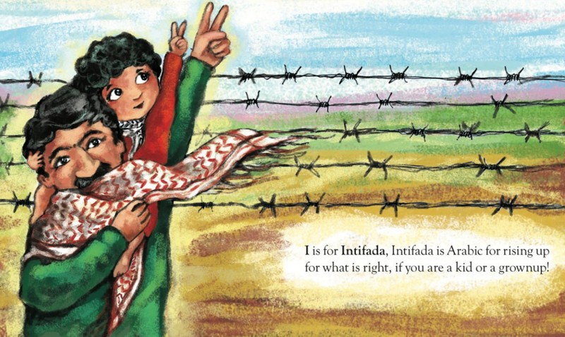Golbarg Bashi - P is for Palestine . 2018 . - I is for INTIFADA, Intifada is Arabic for rising up for what is right, if You are a kid or a grown-up.EM