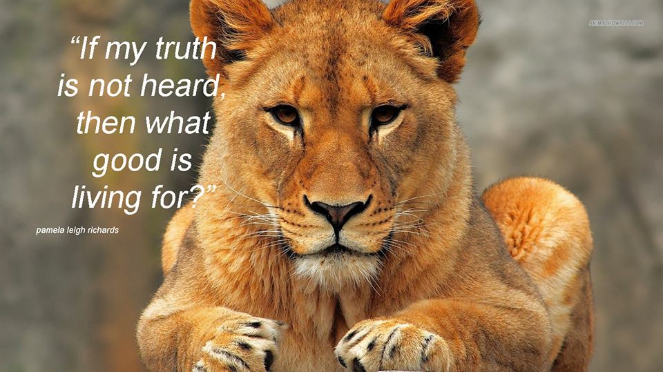 Pamela Leigh Richards - If my truth is not heard, ten what good is living for.QM .with lioness