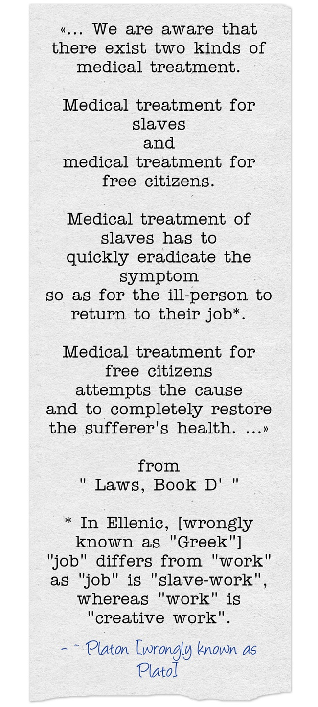 Platon - We are aware that there exist two kinds of medical treatment ... slaves=eradicate symptom, return to job AND free citizens=attempt cause, fully restore health. paper