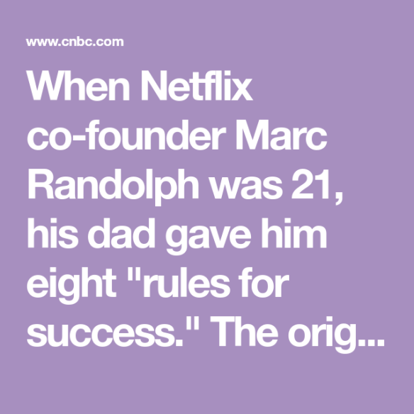 When NetFlix co-founder Marc Randolph was 21, his dad gave him eight ,,rules for success,,. The orig...