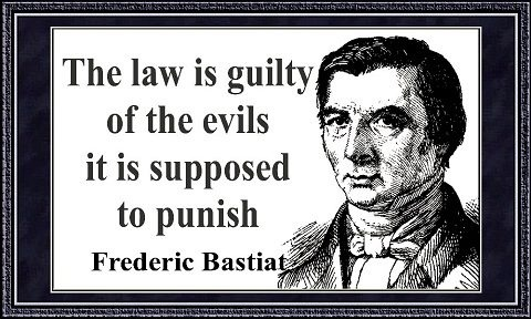 Frederic Bastiat - The law is guilty of the evils it is supposed to punish.