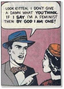 Patriarchy - 50's cartoon parody .01. Look kitten, I do not give a damn what You think. If I say I am a feminist then by God I AM ONE.