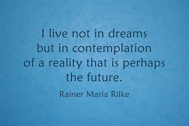 Rainer Maria Rilke - I live not in dreams but in contemplation that is perhaps the future .γαλάζιο
