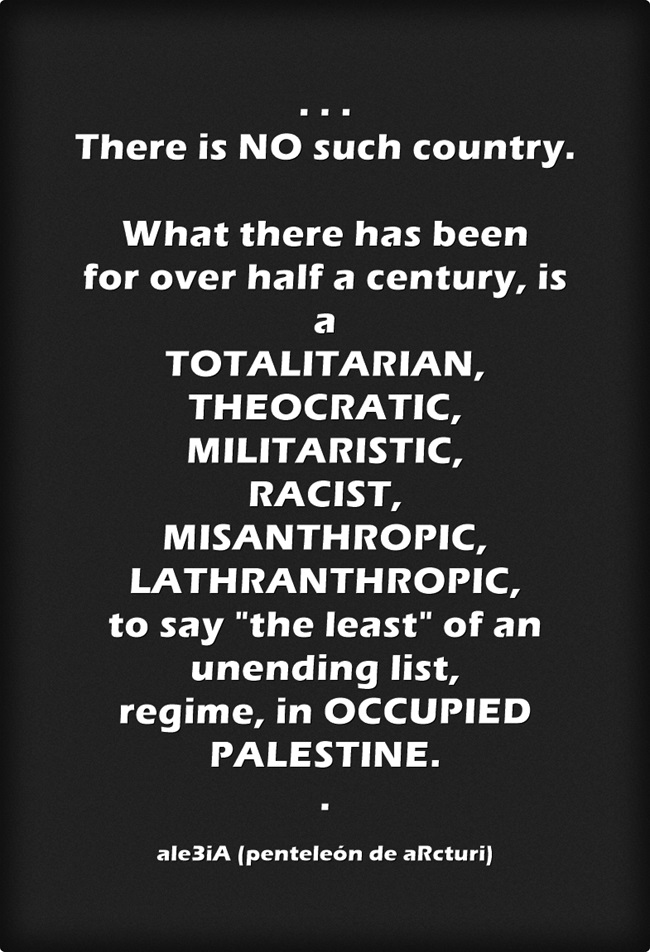 ale3iA - There is no such country. ... to say the least in an unending list, regime in OCCUPIED PALESTINE .black