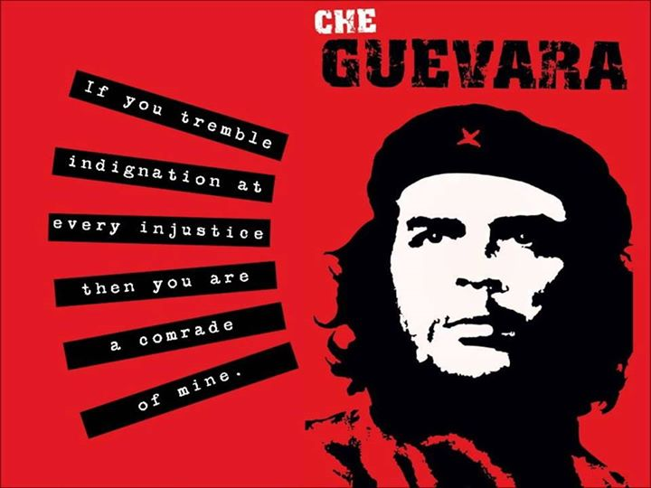 Che Guevara - if You tremple indignation at every iniustice then You are a comrade of mine