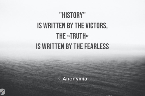 History is written by the Victors, the Truth is written by the FearLess