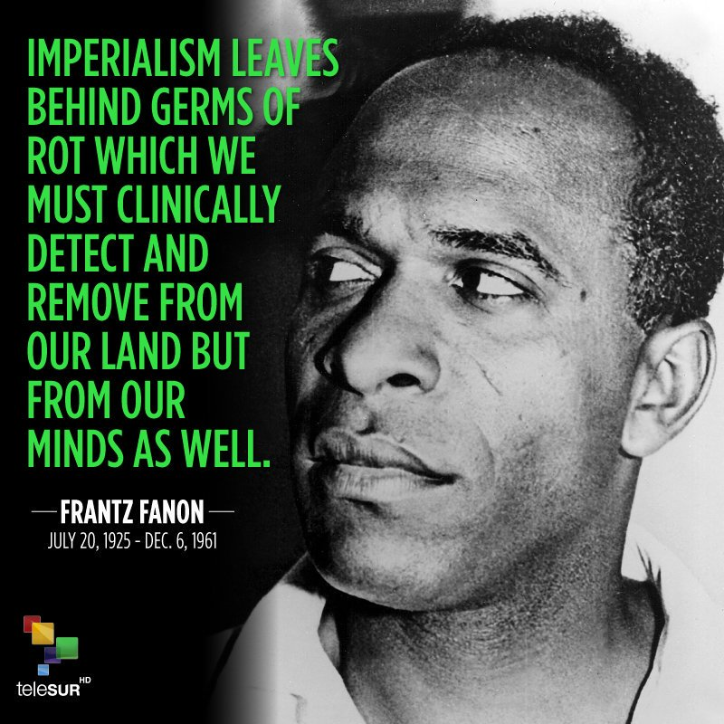 Frantz Fanon - imperialism quote . by telesur
