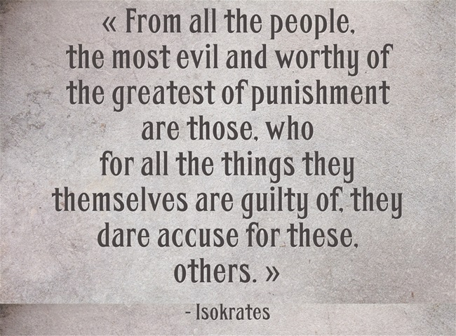 Isocrates - From all the people, the most evil+worthy of greatest punishment are those who are guilty for things and dare accuse others for them.